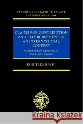 Claims for Contribution and Reimbursement in an International Context : Conflict of Laws Dimensions of Third Party Procedure Koji Takahashi 9780198268963