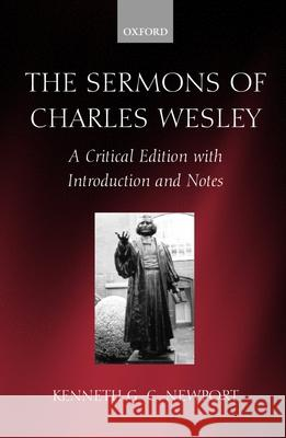 The Sermons of Charles Wesley : A Critical Edition with Introduction and Notes Kenneth G. C. Newport Charles Wesley 9780198269496
