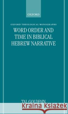 Word Order and Time in Biblical Hebrew Narrative Tal Goldfajn 9780198269533