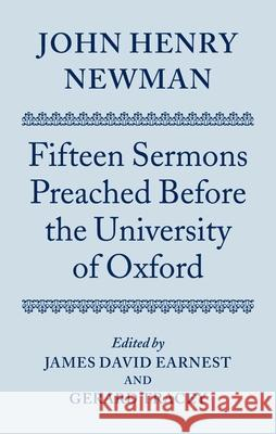 John Henry Newman: Fifteen Sermons Preached Before the University of Oxford John Henry Newman James David Earnest Gerard Tracey 9780198269625