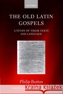 The Old Latin Gospels: A Study of Their Texts and Language Philip Burton 9780198269885