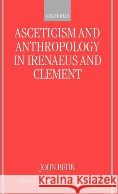Asceticism and Anthropology in Irenaeus and Clement John Behr 9780198270003