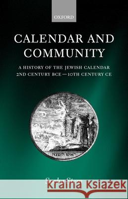 Calendar and Community: A History of the Jewish Calendar, 2nd Century Bce to 10th Century Ce Sacha Stern 9780198270348