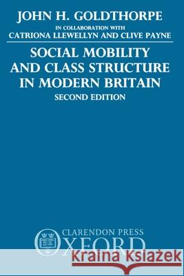 Social Mobility and Class Structure in Modern Britain John H. Goldthorpe 9780198272854