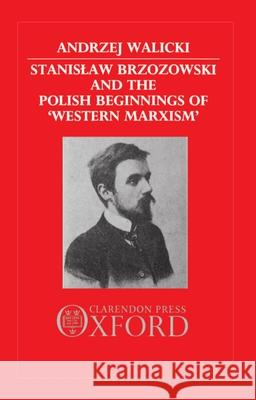 Stanislaw Brzozowski and the Polish Beginnings of 'Western Marxism' Andrzej Walicki 9780198273288