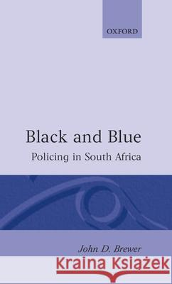 Black and Blue: Policing in South Africa John D. Brewer 9780198273820