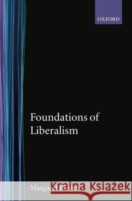 Foundations of Liberalism David S. Moore Margaret Moore Margaret Moore 9780198273851