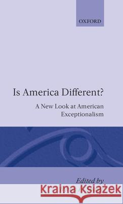 Is America Different? : A New Look at American Exceptionalism Byron E. Shafer B. E. Shafer 9780198277347