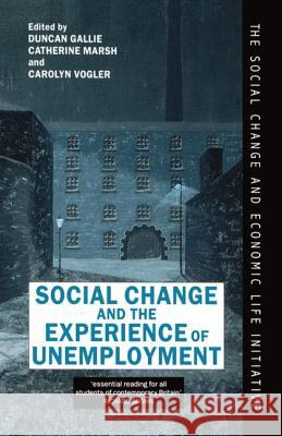 Social Change and the Experience of Unemployment Duncan Gallie Cathie Marsh Carolyn Vogler 9780198277828