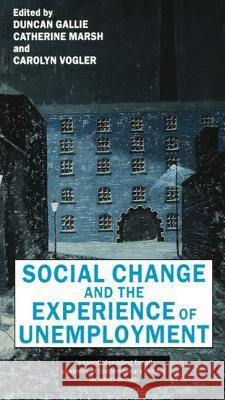 Social Change and the Experience of Unemployment Duncan Gallie 9780198279174