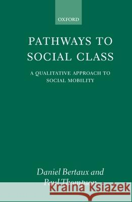 Pathways to Social Class: A Qualitative Approach to Social Mobility Thompson Bertaux Daniel Bertaux Paul B. Thompson 9780198279310