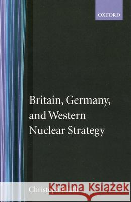 Britain, Germany, and Western Nuclear Strategy Christopher Bluth 9780198280040