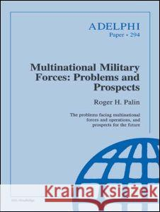 Multinational Military Forces : Problems and Prospects Roger H. Palin 9780198280255