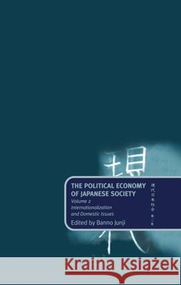 The Political Economy of Japanese Society: Volume 2: Internationalization and Domestic Issues Masataka Banno Junji Banno Banno Junji 9780198280347