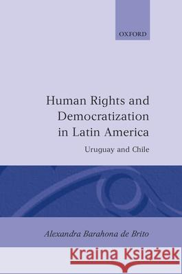 Human Rights and Democratization in Latin America: Uruguay and Chile Alexandra Barahona D 9780198280385