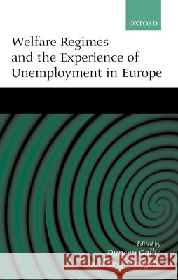 Welfare Regimes and the Experience of Unemployment in Europe Duncan Gallie Serge Paugam 9780198280392