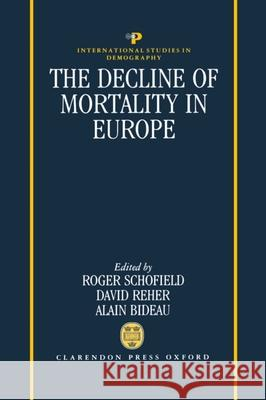 The Decline of Mortality in Europe Roger S. Schofield David S. Reher Alain Bideau 9780198283287