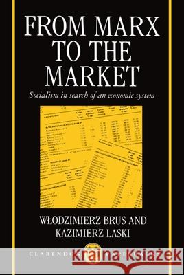 From Marx to the Market Wlodzimierz Brus Kazimier Laski 9780198283997