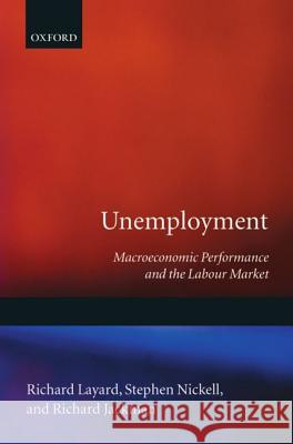 Unemployment: Macroeconomic Performance and the Labour Market Richard Layard P. R. G. Layard Stephen Nickell 9780198284345