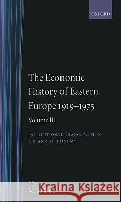 The Economic History of Eastern Europe 1919-75: Volume III: Institutional Change within a Planned Economy Michael C. Kaser E. A. Radice M. C. Kaser 9780198284468