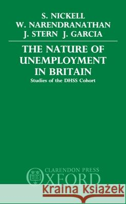 The Nature of Unemployment in Britain: Studies of the Dhss Cohort Stephen Nickell Wiji Narendranathan Jon Stern 9780198285489