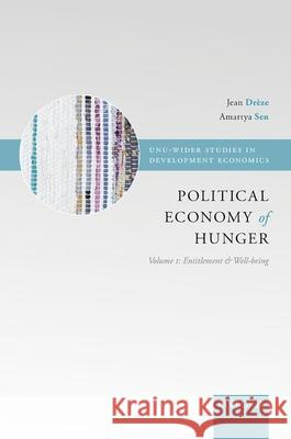 The Political Economy of Hunger: Political Economy of Hunger : Volume 1: Entitlement and Well-being Jean Dreze Amartya K. Sen 9780198286356