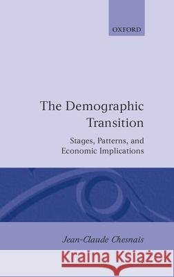 The Demographic Transition: Stages, Patterns, and Economic Implications Jean-Claude Chesnais Elizabeth Kreager Philip Kreager 9780198286592