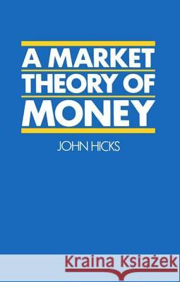 A Market Theory of Money John Hicks 9780198287247
