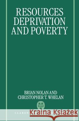 Resources, Deprivation, and Poverty Whelan Nolan Christopher T. Whelan Brian Nolan 9780198287858