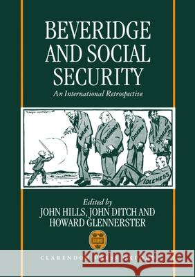 Beveridge and Social Security : An International Retrospective John Hills John Ditch Howard Glennerster 9780198288060
