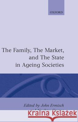 The Family, Market, and the State in Ageing Societies John F. Ermisch Naohiro Owago Ermisch 9780198288183