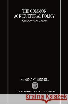 The Common Agricultural Policy : Continuity and Change Rosemary Fennell 9780198288572