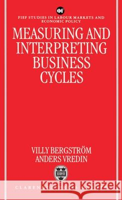 Measuring and Interpreting Business Cycles Villy Bergstrom Anders Vredin 9780198288596
