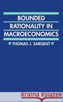 Bounded Rationality in Macroeconomics : The Arne Ryde Memorial Lectures Thomas J. Sargent Baur Ba Sargent 9780198288695