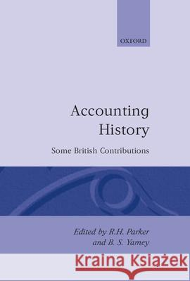 Accounting History: Some British Contributions R. H. Parker Basil S. Yamey Barbara Steve Steve Keevil Bruce Parker 9780198288862