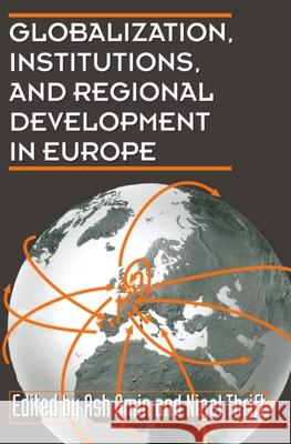 Globalization, Institutions, and Regional Development in Europe Ash Amin Nigel Thrift Omnia Amin 9780198289166