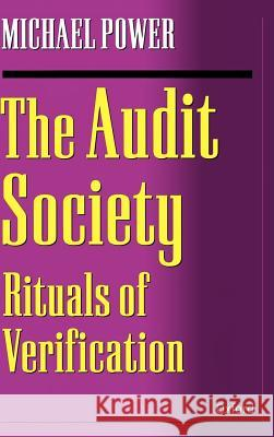 The Audit Society: Rituals of Verification Michael Power 9780198289470