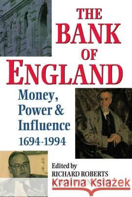 The Bank of England: Money, Power and Influence 1694-1994 Richard Roberts David Kynaston Robin Roberts 9780198289524