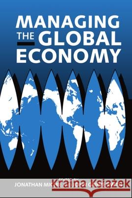 Managing the Global Economy Smith Michie Jonathan Michie James G. Smith 9780198289692