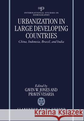 Urbanization in Large Developing Countries: China, Indonesia, Brazil, and India Visaria Jones Gavin W. Jones Pravin Visaria 9780198289746
