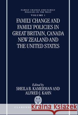 Family Change and Family Policies in Great Britain, Canada, New Zealand, and the United States Sheila B. Kamerman Alfred J. Kahn 9780198290254