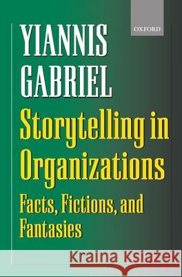 Storytelling in Organizations: Facts, Fictions, and Fantasies Yiannis Gabriel 9780198290957