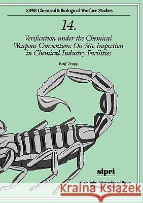 Verification Under the Chemical Weapons Convention: On-Site Inspection in Chemical Industry Facilities Ralf Trapp 9780198291602