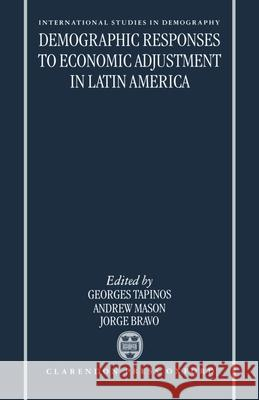Demographic Responses to Economic Adjustment in Latin America Georges Tapinos Andrew Mason Jorge Bravo 9780198292104