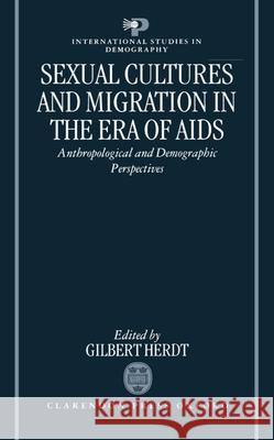 Sexual Cultures and Migration in the Era of AIDS : Anthropological and Demographic Perspectives Gilbert H. Herdt Gilbert Herdt 9780198292302