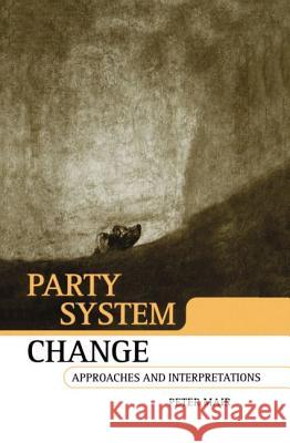 Party System Change : Approaches and Interpretations Peter Mair 9780198292357
