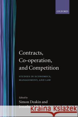 Contracts, Co-Operation, and Competition: Studies in Economics, Management, and Law Michie Deakin Simon Deakin Jonathan Michie 9780198292661