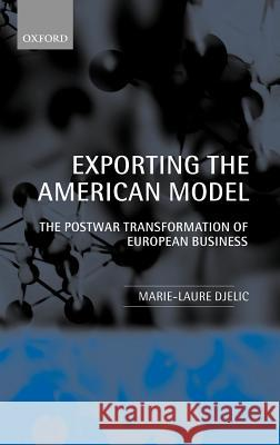 Exporting the American Model : The Post-War Transformation of European Business Marie-Laure Djelic 9780198293170