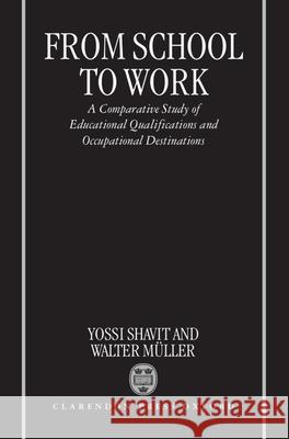 From School to Work: A Comparative Study of Educational Qualifications and Occupational Destinations Shavit Muller Walter Muller Yossi Shavit 9780198293224