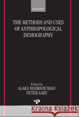 The Methods and Uses of Anthropological Demography (Isd) Alaka Basu Peter Aaby 9780198293378